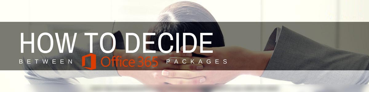 How to Choose Between Office 365 Packages - Secure Networks INC