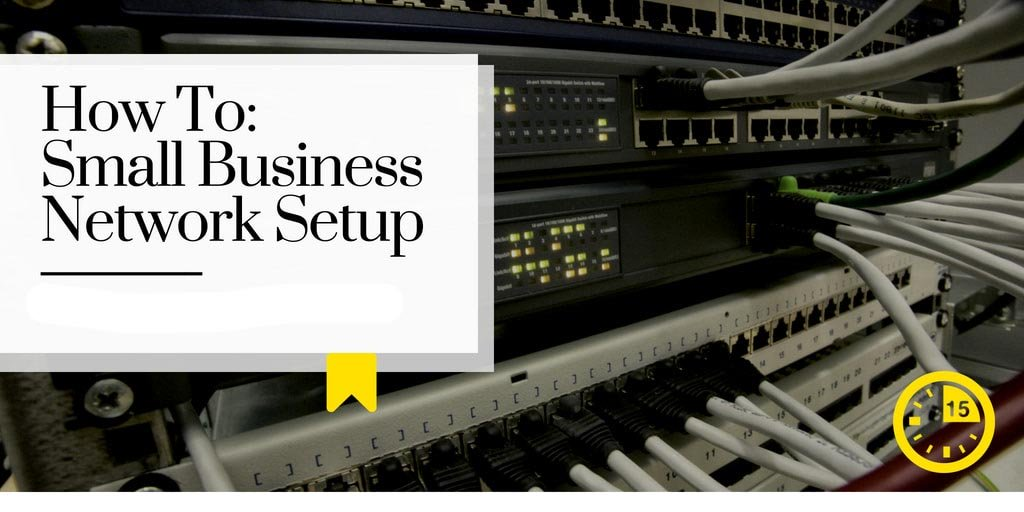 How to - Small Business Network Setup