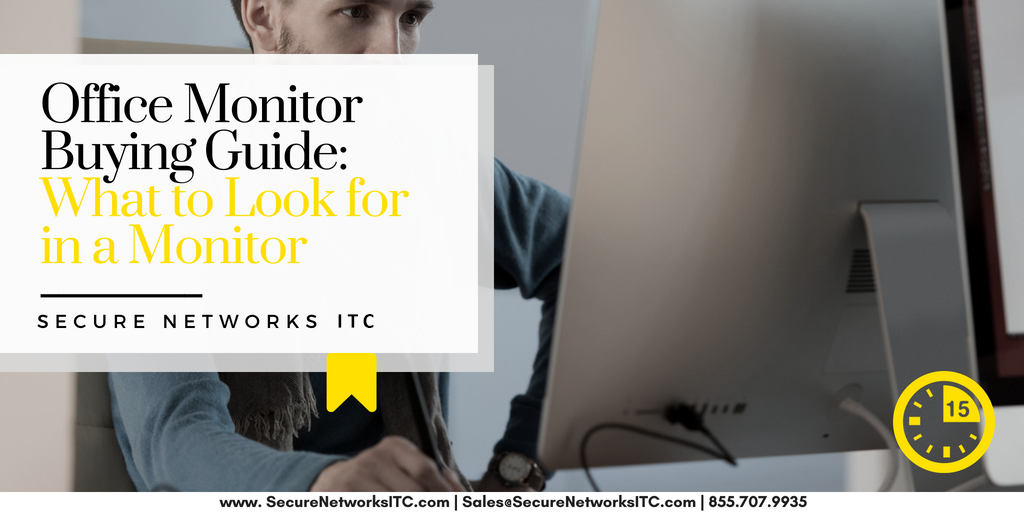 Office Monitor Buying Guide - What to Look in a Monitor - Secure Networks INC