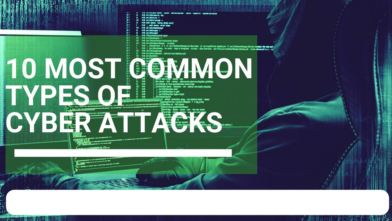 10 Most Common Types of Cyber Attacks