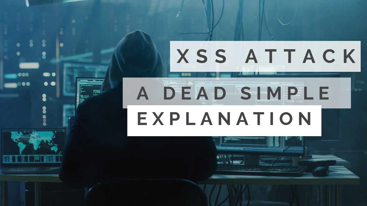 XSS Attack – A Dead Simple Explanation